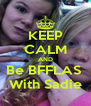 KEEP CALM AND Be BFFLAS  With Sadie - Personalised Poster A4 size