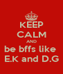 KEEP CALM AND be bffs like  E.K and D.G - Personalised Poster A4 size