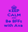 KEEP CALM AND Be BFFs with Ava  - Personalised Poster A4 size