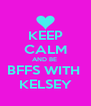 KEEP CALM AND BE  BFFS WITH  KELSEY - Personalised Poster A4 size