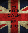 KEEP CALM AND BE  BFG - Personalised Poster A4 size