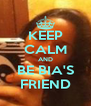 KEEP CALM AND BE BIA'S FRIEND - Personalised Poster A4 size