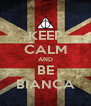 KEEP CALM AND BE BIANCA - Personalised Poster A4 size