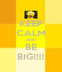 KEEP CALM AND BE BIG!!!! - Personalised Poster A4 size