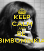 KEEP CALM AND BE  BIMBOMINKIA - Personalised Poster A4 size
