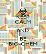 KEEP CALM AND BE BIO-CHEM - Personalised Poster A4 size