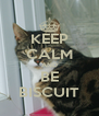 KEEP CALM AND BE BISCUIT - Personalised Poster A4 size