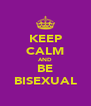 KEEP CALM AND BE BISEXUAL - Personalised Poster A4 size