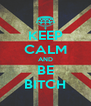 KEEP CALM AND BE BITCH - Personalised Poster A4 size