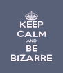 KEEP CALM AND BE BIZARRE - Personalised Poster A4 size