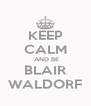 KEEP CALM  AND BE BLAIR WALDORF - Personalised Poster A4 size