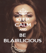 KEEP CALM AND BE BLAIRLICIOUS - Personalised Poster A4 size