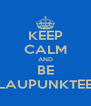 KEEP CALM AND BE BLAUPUNKTEER - Personalised Poster A4 size