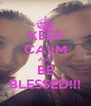 KEEP CALM AND BE BLESSED!!! - Personalised Poster A4 size