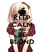 KEEP CALM AND BE BLOND - Personalised Poster A4 size