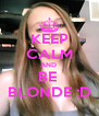 KEEP CALM AND  BE  BLONDE :D - Personalised Poster A4 size