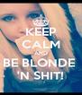 KEEP CALM AND BE BLONDE  'N SHIT! - Personalised Poster A4 size