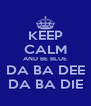 KEEP CALM AND BE BLUE DA BA DEE DA BA DIE - Personalised Poster A4 size