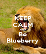 KEEP CALM AND Be Blueberry - Personalised Poster A4 size