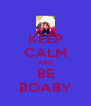 KEEP CALM AND BE BOABY - Personalised Poster A4 size