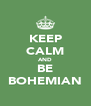 KEEP CALM AND BE BOHEMIAN - Personalised Poster A4 size