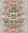 KEEP CALM AND BE BOHO CHIC - Personalised Poster A4 size