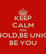 KEEP CALM AND BE BOLD,BE UNIQUE BE YOU - Personalised Poster A4 size
