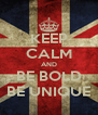KEEP CALM AND BE BOLD BE UNIQUE - Personalised Poster A4 size