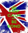 KEEP CALM AND BE BOND - Personalised Poster A4 size