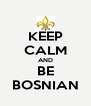 KEEP CALM AND BE BOSNIAN - Personalised Poster A4 size