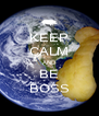KEEP CALM AND BE BOSS - Personalised Poster A4 size
