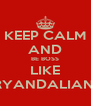 KEEP CALM AND BE BOSS LIKE BRYANDALIANS  - Personalised Poster A4 size