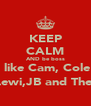 KEEP CALM AND be boss  like Cam, Cole ,Lewi,JB and Theo - Personalised Poster A4 size