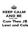 KEEP CALM AND BE boss like     Cam Theo JB   Lewi and Cole - Personalised Poster A4 size