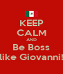 KEEP CALM AND Be Boss like Giovanni! - Personalised Poster A4 size