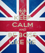 KEEP CALM AND BE BOSS LIKE ME - Personalised Poster A4 size