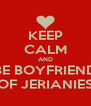 KEEP CALM AND BE BOYFRIEND OF JERIANIES - Personalised Poster A4 size
