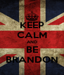 KEEP CALM AND BE BRANDON - Personalised Poster A4 size