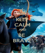 KEEP CALM AND BE  BRAVE - Personalised Poster A4 size