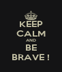 KEEP CALM AND BE BRAVE ! - Personalised Poster A4 size