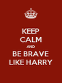KEEP CALM AND BE BRAVE LIKE HARRY - Personalised Poster A4 size