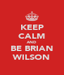 KEEP CALM AND BE BRIAN WILSON - Personalised Poster A4 size