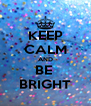 KEEP CALM AND BE  BRIGHT - Personalised Poster A4 size