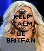 KEEP CALM AND BE  BRITFAN  - Personalised Poster A4 size