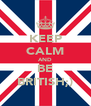 KEEP CALM AND BE BRITISH;) - Personalised Poster A4 size