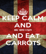 KEEP CALM AND BE BRITISH AND EAT CARROTS - Personalised Poster A4 size
