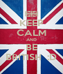 KEEP CALM AND BE BRITISH  :D - Personalised Poster A4 size