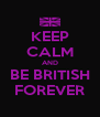 KEEP CALM AND BE BRITISH FOREVER - Personalised Poster A4 size