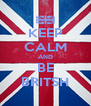 KEEP CALM AND BE BRITSH - Personalised Poster A4 size