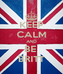KEEP CALM AND BE  BRITT - Personalised Poster A4 size
